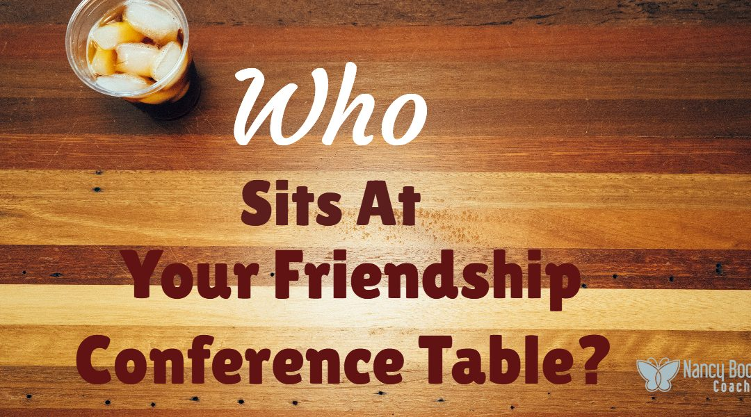 Who Sits At Your Friendship Conference Table?