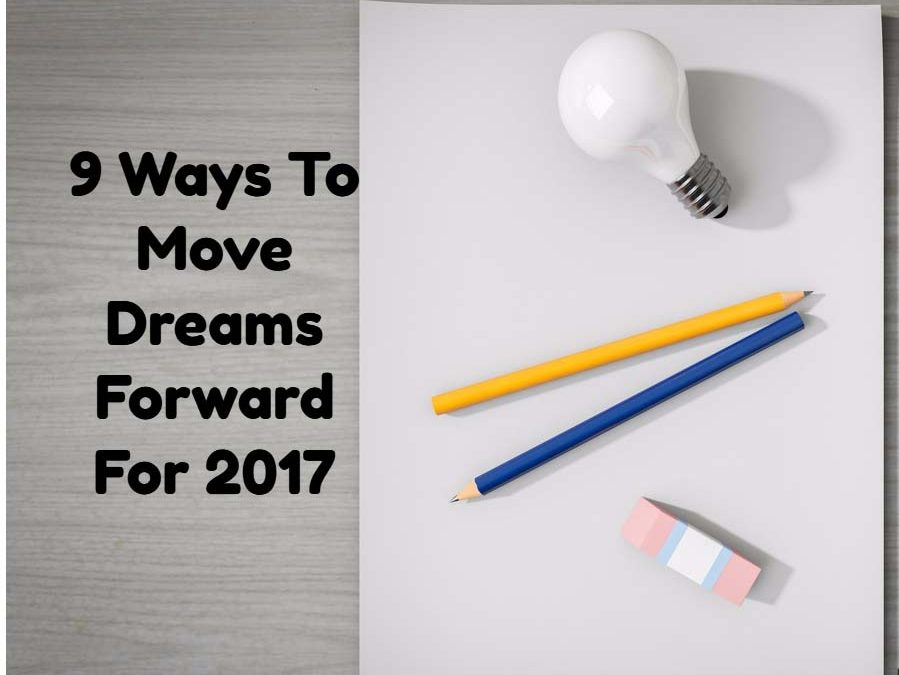 9 Ways to Move Dreams Forward for 2017