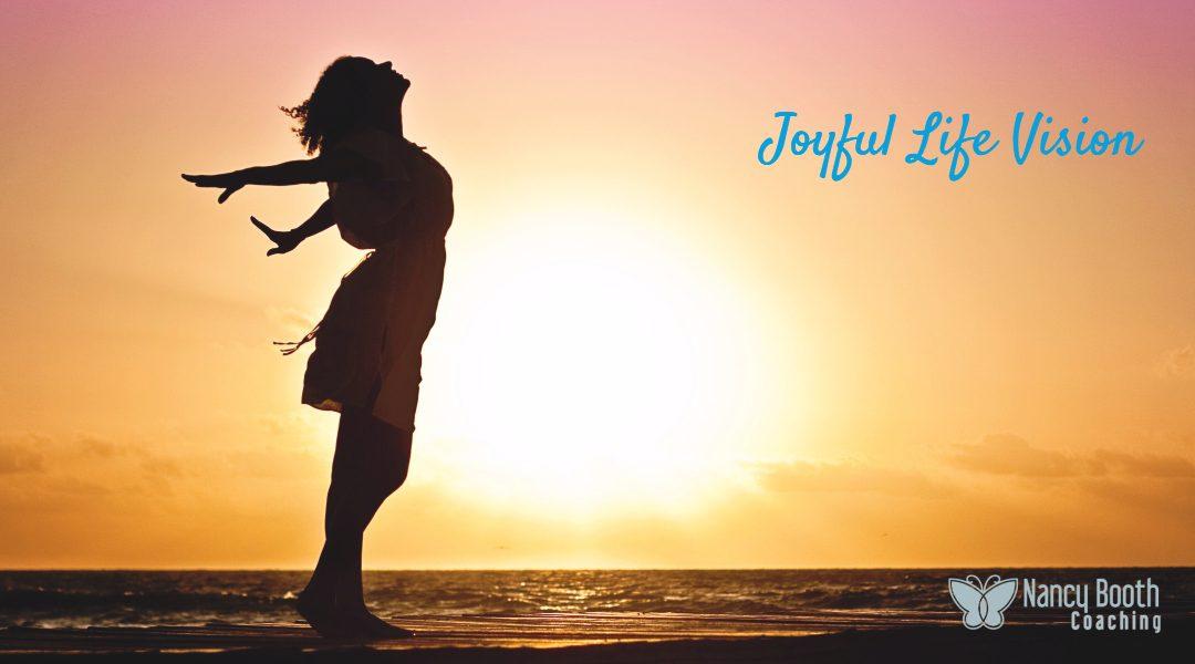 A Joyful Life Vision