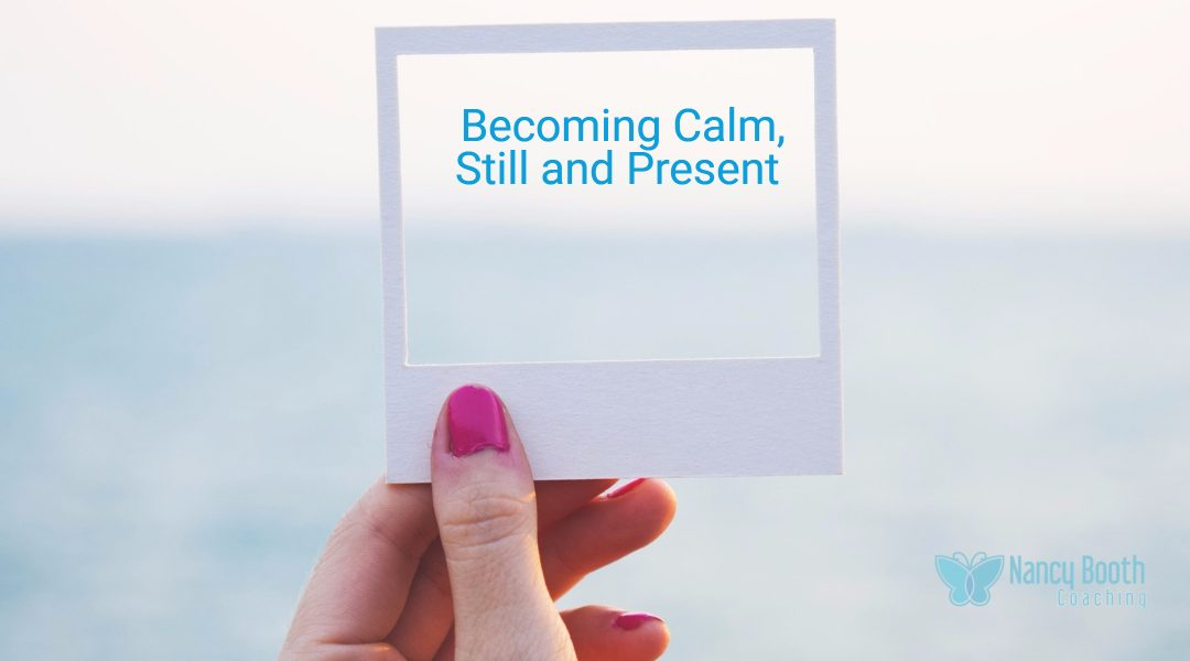 What If You Could Be More Calm, Still and Present?